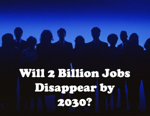 Will Two Billion Jobs Disappear by 2030?