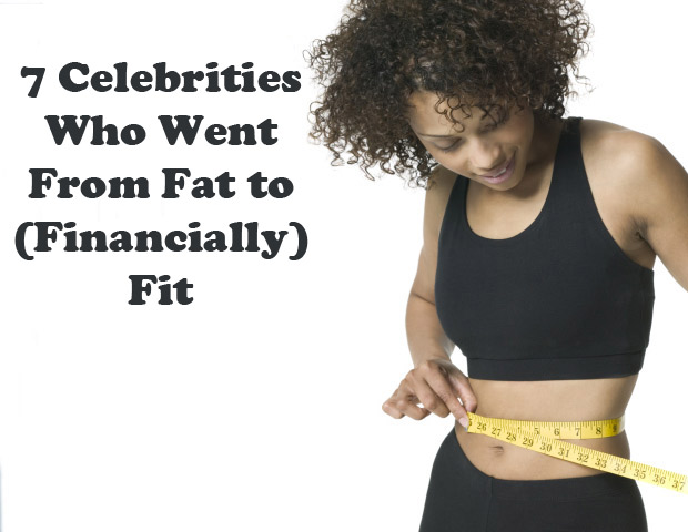 Decoded: 7 Celebrities Who Went From Fat to (Financially) Fit