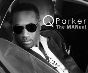 Q Parker Gives Us 'The MANual': His Musical Guide to Success