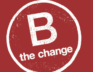 'B The Change' Campaign Rewards Businesses Used as a Force for Good
