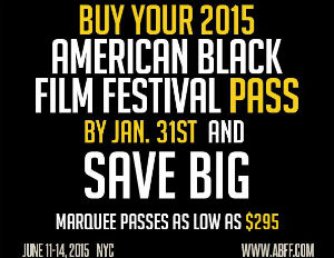 American Black Film Festival Early Bird Registration Rates Expire January 31