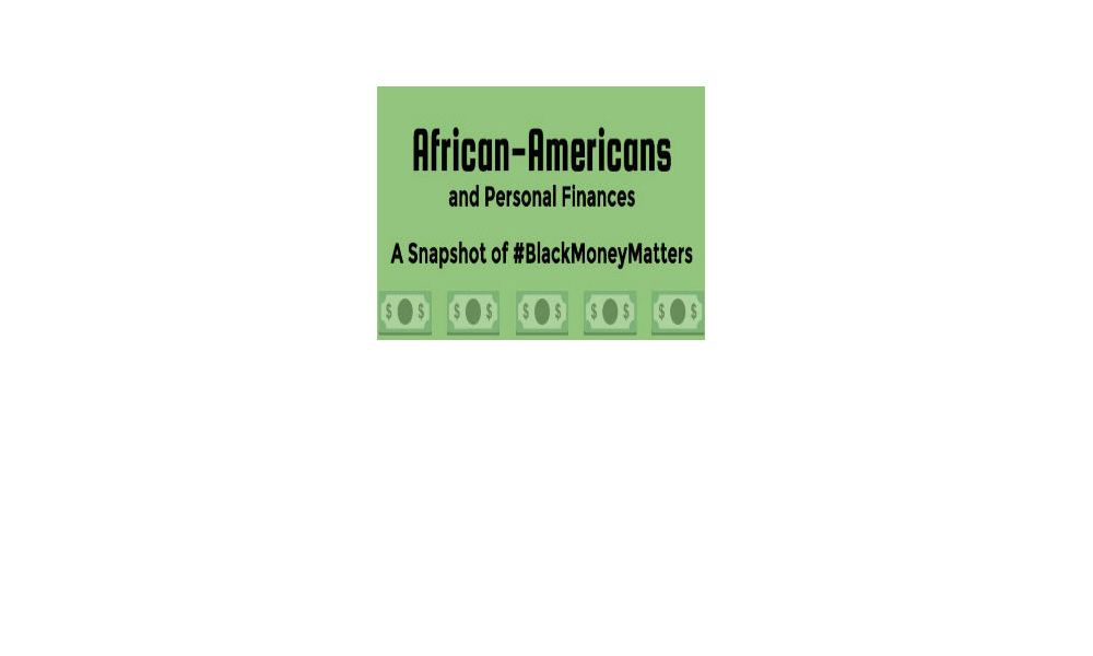 Part 2: A Financial Snapshot of Black America: #BlackMoneyMatters