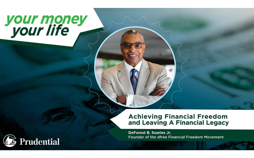 "Your Money, Your Life: Episode 1 – ""Achieving Financial Freedom and Leaving A Financial Legacy"""