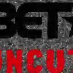 BET: Uncut